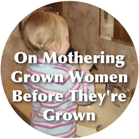 On Mothering Grown Women